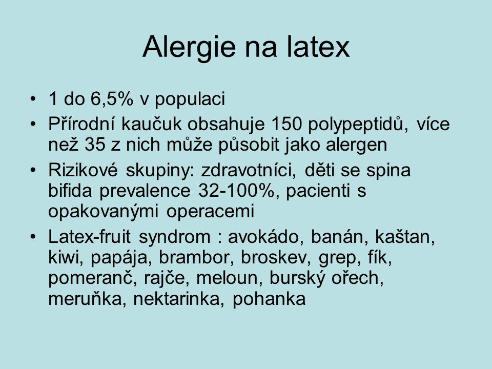 Alergie na latex 1 do 6,5% v populaci Přírodní kaučuk obsahuje 150 polypeptidů, více než 35 z nich může působit jako alergen Rizikové skupiny: zdravotníci, děti se spina bifida prevalence 32-100%, pacienti s opakovanými operacemi Latex-fruit syndrom : avokádo, banán, kaštan, kiwi, papája, brambor, broskev, grep, fík, pomeranč, rajče, meloun, burský ořech, meruňka, nektarinka, pohanka