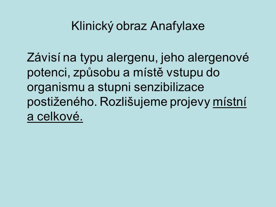 Klinický obraz Anafylaxe Závisí na typu alergenu, jeho alergenové potenci, způsobu a místě vstupu do organismu a stupni senzibilizace postiženého.