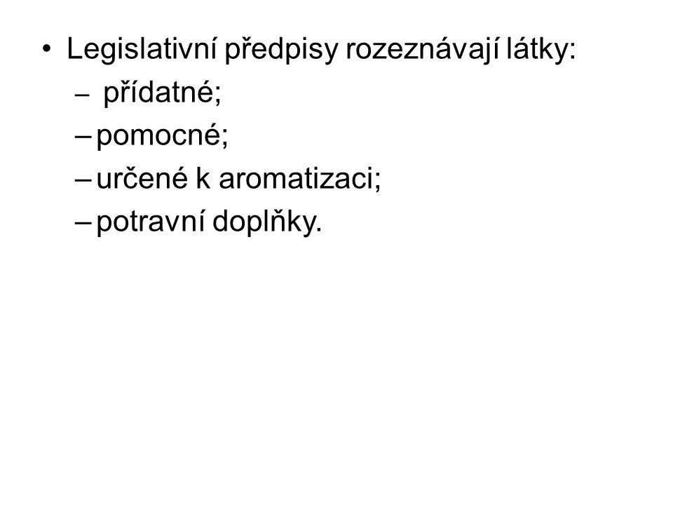 Legislativní předpisy rozeznávají látky: – přídatné; –pomocné; –určené k aromatizaci; –potravní doplňky.