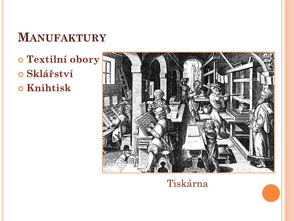 M ANUFAKTURY Textilní obory Sklářství Knihtisk Tiskárna