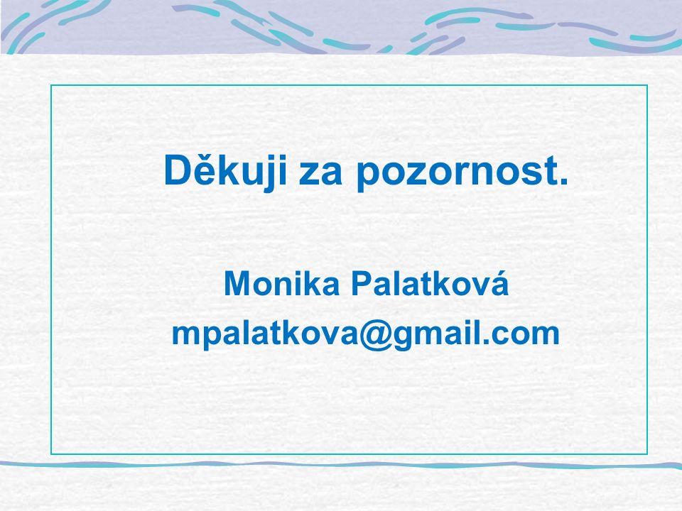 Děkuji za pozornost. Monika Palatková mpalatkova@gmail.com