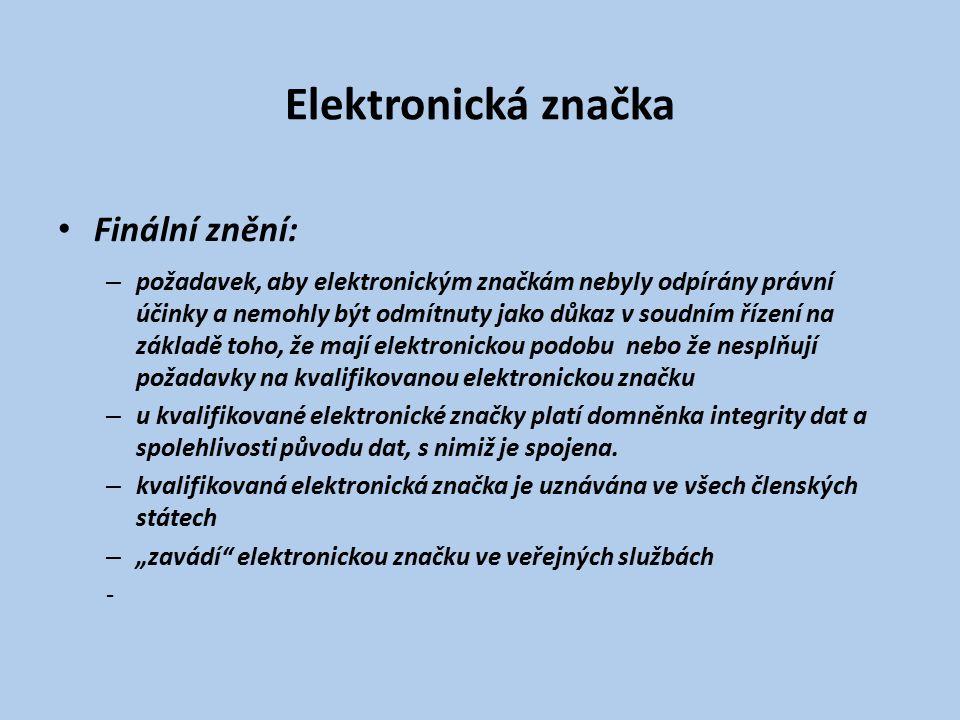 Elektronická značka Finální znění: – požadavek, aby elektronickým značkám nebyly odpírány právní účinky a nemohly být odmítnuty jako důkaz v soudním ř