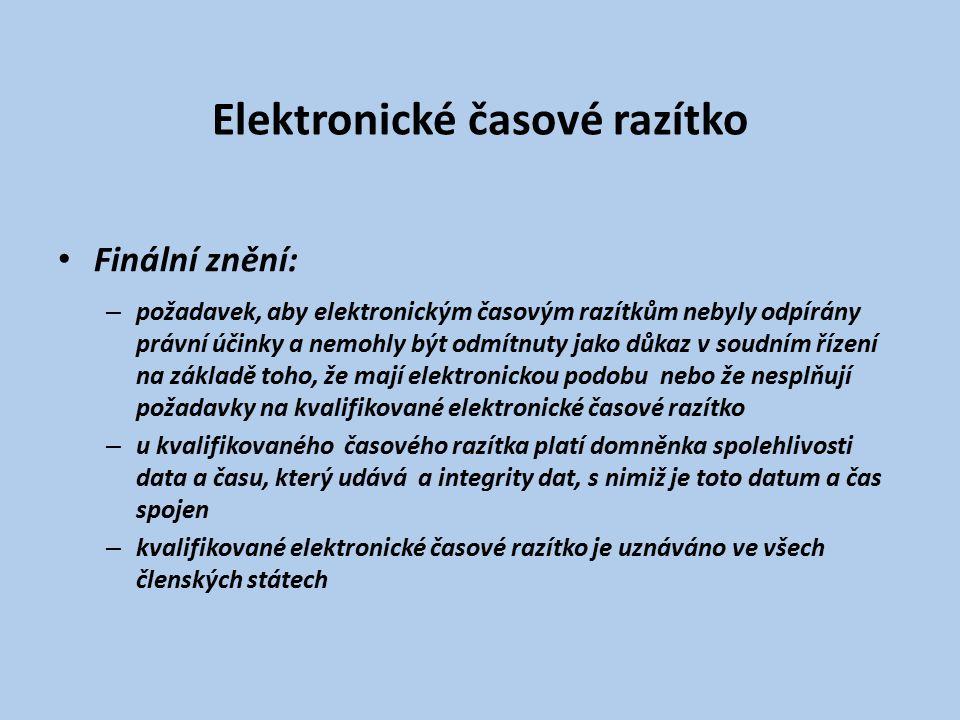 Elektronické časové razítko Finální znění: – požadavek, aby elektronickým časovým razítkům nebyly odpírány právní účinky a nemohly být odmítnuty jako