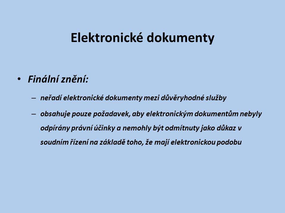 Elektronické dokumenty Finální znění: – neřadí elektronické dokumenty mezi důvěryhodné služby – obsahuje pouze požadavek, aby elektronickým dokumentům nebyly odpírány právní účinky a nemohly být odmítnuty jako důkaz v soudním řízení na základě toho, že mají elektronickou podobu