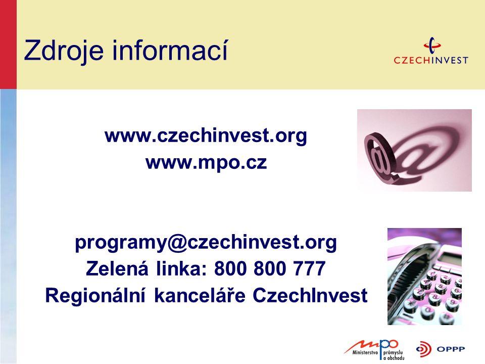 Zdroje informací www.czechinvest.org www.mpo.cz programy@czechinvest.org Zelená linka: 800 800 777 Regionální kanceláře CzechInvest