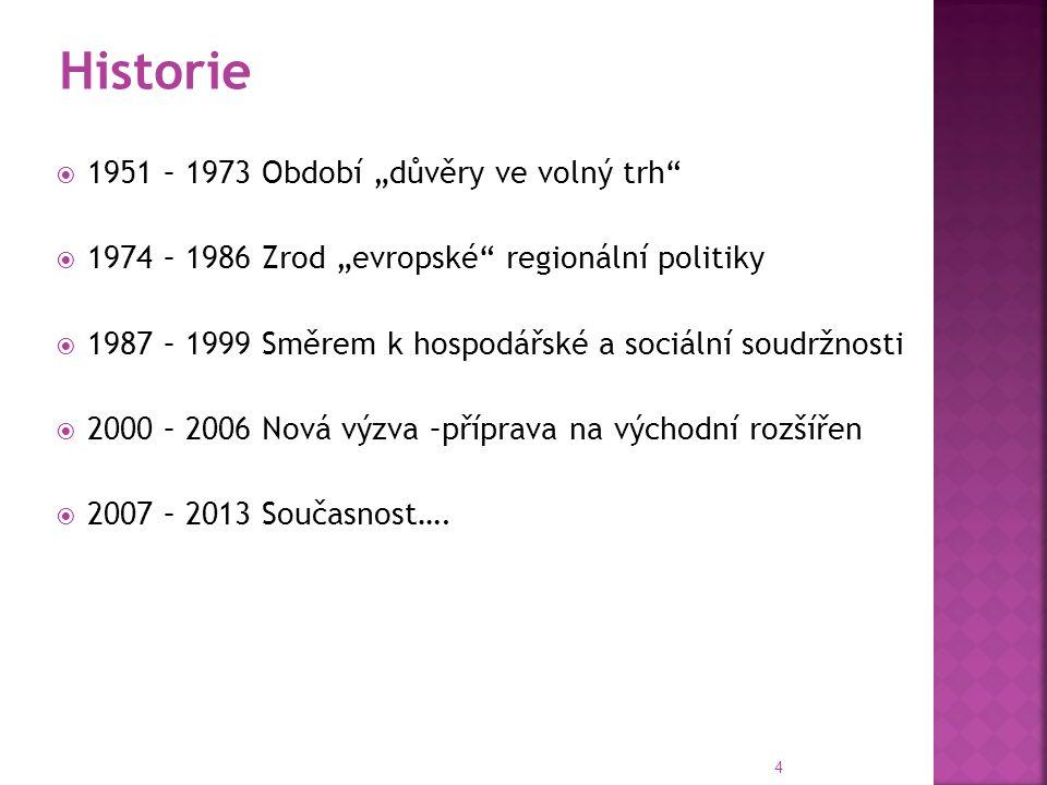 """ 1951 – 1973 Období """"důvěry ve volný trh  1974 – 1986 Zrod """"evropské regionální politiky  1987 – 1999 Směrem k hospodářské a sociální soudržnosti  2000 – 2006 Nová výzva –příprava na východní rozšířen  2007 – 2013 Současnost…."""