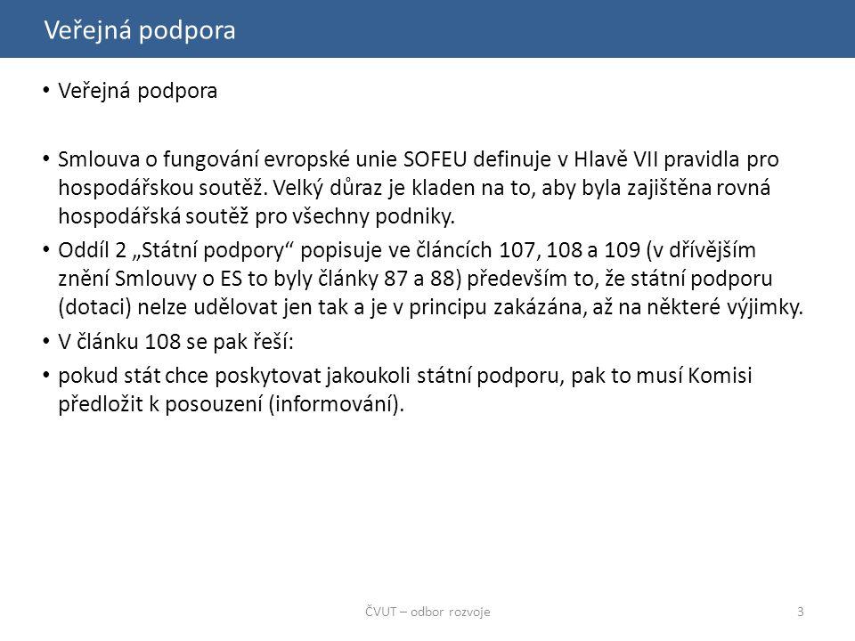 Veřejná podpora ČVUT – odbor rozvoje3 Veřejná podpora Smlouva o fungování evropské unie SOFEU definuje v Hlavě VII pravidla pro hospodářskou soutěž.