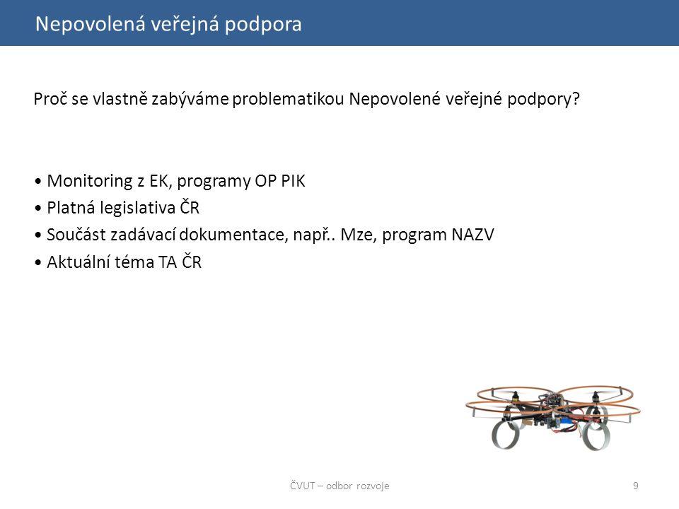 Nepovolená veřejná podpora ČVUT – odbor rozvoje9 Proč se vlastně zabýváme problematikou Nepovolené veřejné podpory.