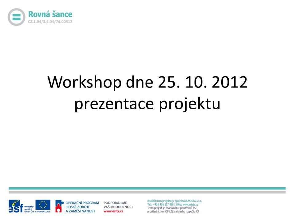 Workshop dne 25. 10. 2012 prezentace projektu