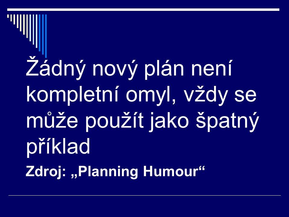 """Žádný nový plán není kompletní omyl, vždy se může použít jako špatný příklad Zdroj: """"Planning Humour"""