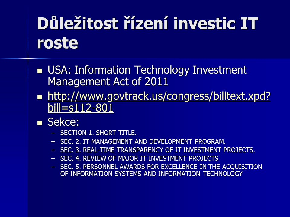 Důležitost řízení investic IT roste USA: Information Technology Investment Management Act of 2011 USA: Information Technology Investment Management Ac