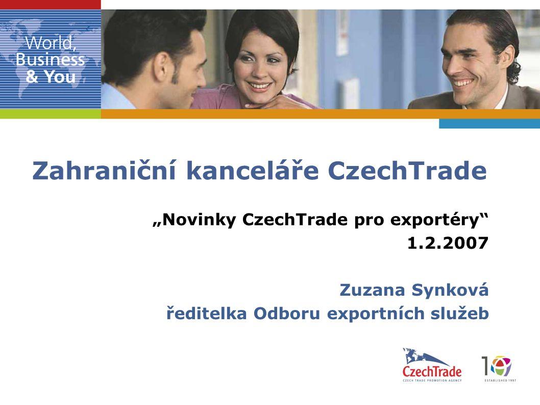 2 2 Rozvoj sítě zahraničních kanceláří Teritoriální priority dalšího rozvoje sítě vycházejí z:  Exportní strategie ČR  Strategie CzechTrade  pro období 2006 – 2010  Cíl: 42 kanceláří v roce 2010