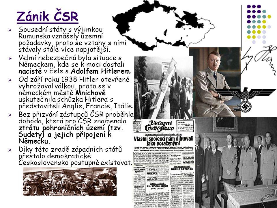 Zánik ČSR  Sousední státy s výjimkou Rumunska vznášely územní požadavky, proto se vztahy s nimi stávaly stále více napjatější.  Velmi nebezpečná byl