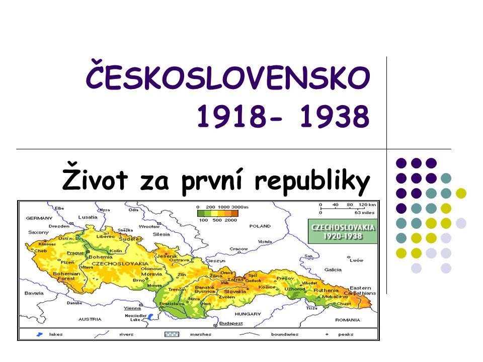 ČESKOSLOVENSKO 1918- 1938 Život za první republiky