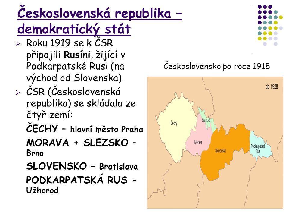 Československá republika – demokratický stát  Roku 1919 se k ČSR připojili Rusíni, žijící v Podkarpatské Rusi (na východ od Slovenska).  ČSR (Českos