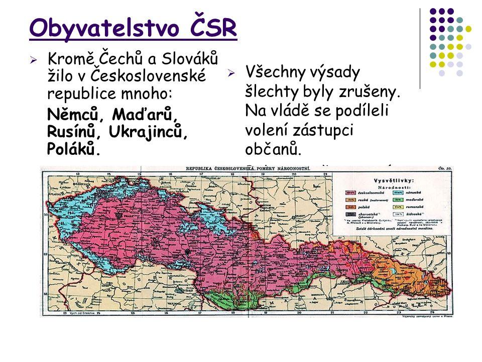 Obyvatelstvo ČSR  Kromě Čechů a Slováků žilo v Československé republice mnoho: Němců, Maďarů, Rusínů, Ukrajinců, Poláků.