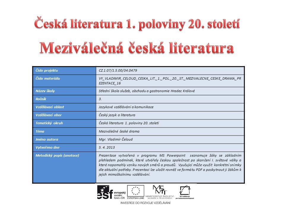 Číslo projektuCZ.1.07/1.5.00/34.0479 Číslo materiáluVY_VLADIMIR_CELOUD_CESKA_LIT._1._POL._20._ST._MEZIVALECNE_CESKE_DRAMA_PR EZENTACE_16 Název školyStřední škola služeb, obchodu a gastronomie Hradec Králové Ročník3.