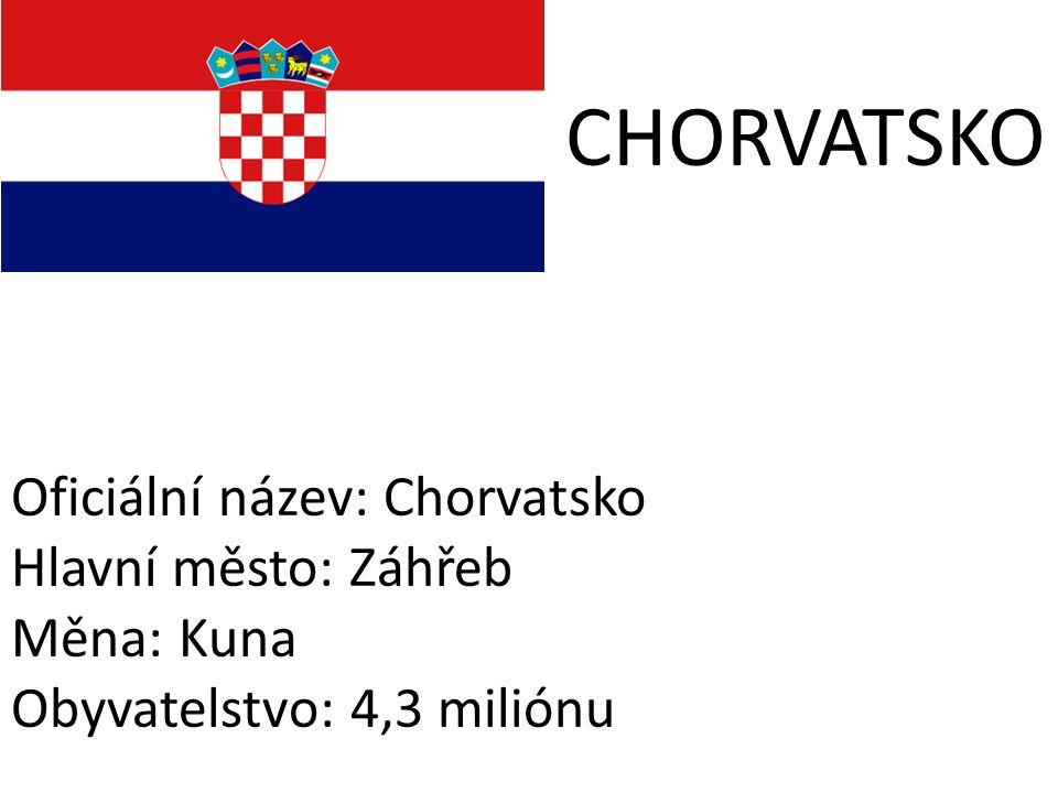CHORVATSKO Oficiální název: Chorvatsko Hlavní město: Záhřeb Měna: Kuna Obyvatelstvo: 4,3 miliónu