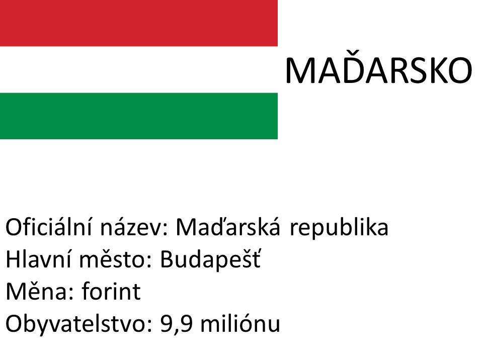 MAĎARSKO Oficiální název: Maďarská republika Hlavní město: Budapešť Měna: forint Obyvatelstvo: 9,9 miliónu