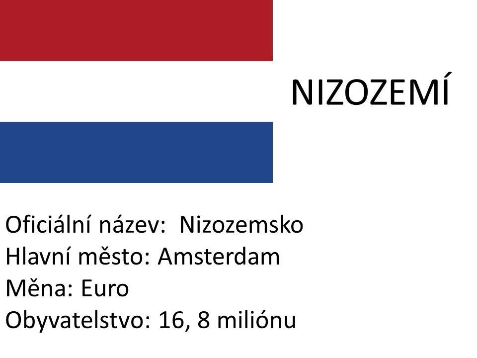 NIZOZEMÍ Oficiální název: Nizozemsko Hlavní město: Amsterdam Měna: Euro Obyvatelstvo: 16, 8 miliónu