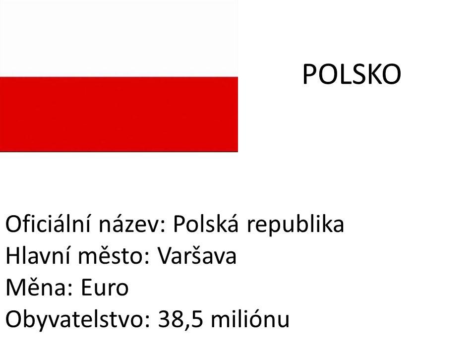 POLSKO Oficiální název: Polská republika Hlavní město: Varšava Měna: Euro Obyvatelstvo: 38,5 miliónu
