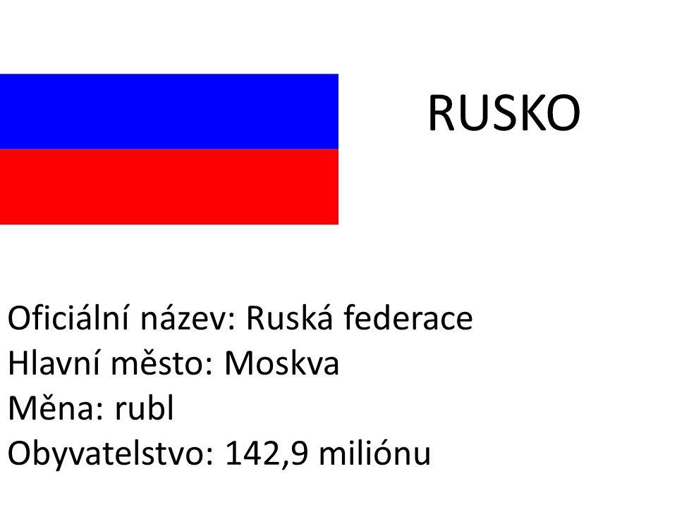RUSKO Oficiální název: Ruská federace Hlavní město: Moskva Měna: rubl Obyvatelstvo: 142,9 miliónu