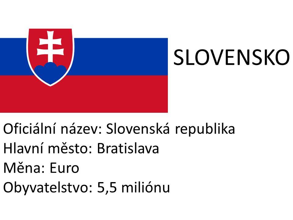 SLOVENSKO Oficiální název: Slovenská republika Hlavní město: Bratislava Měna: Euro Obyvatelstvo: 5,5 miliónu