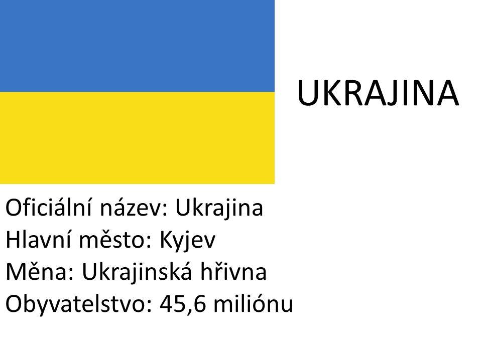 UKRAJINA Oficiální název: Ukrajina Hlavní město: Kyjev Měna: Ukrajinská hřivna Obyvatelstvo: 45,6 miliónu