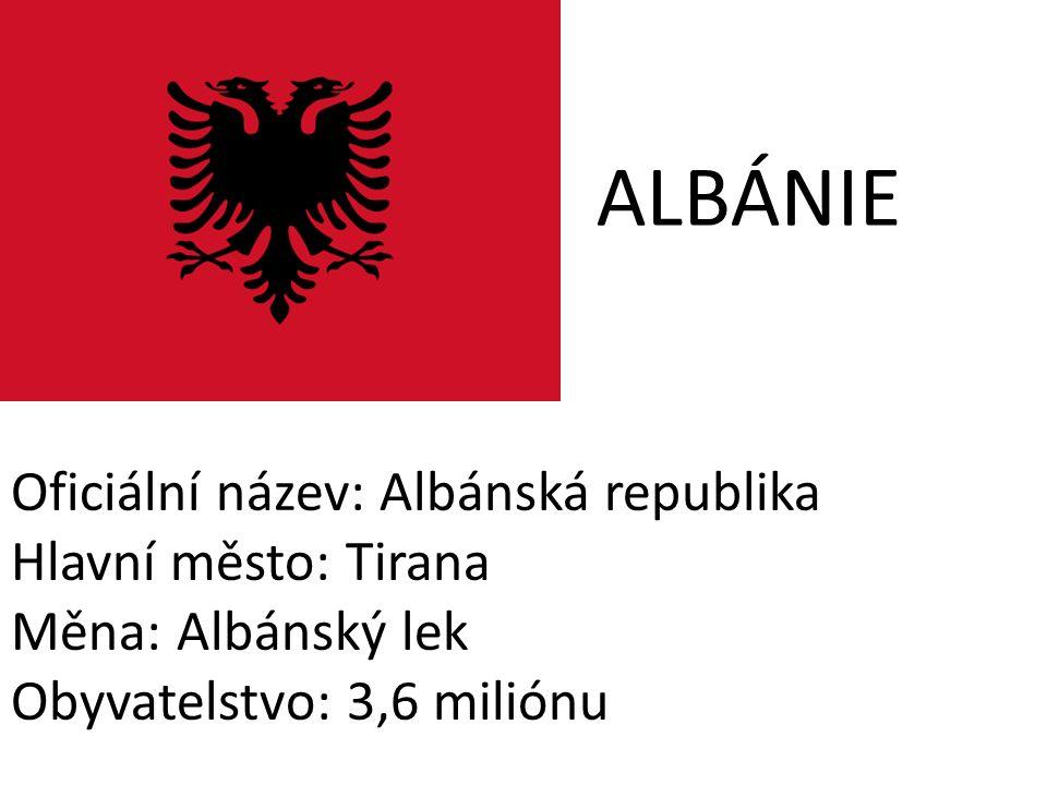 ALBÁNIE Oficiální název: Albánská republika Hlavní město: Tirana Měna: Albánský lek Obyvatelstvo: 3,6 miliónu