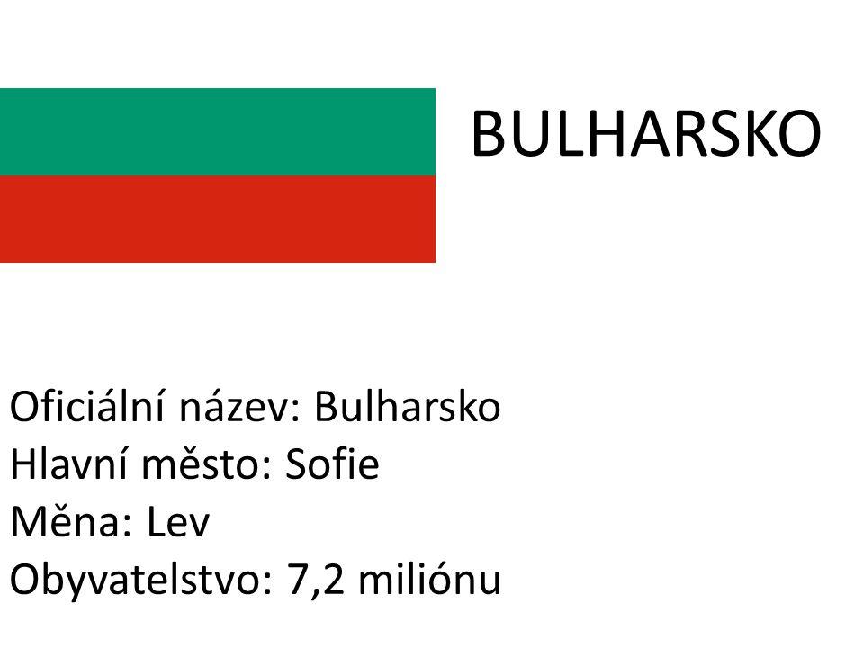 BULHARSKO Oficiální název: Bulharsko Hlavní město: Sofie Měna: Lev Obyvatelstvo: 7,2 miliónu