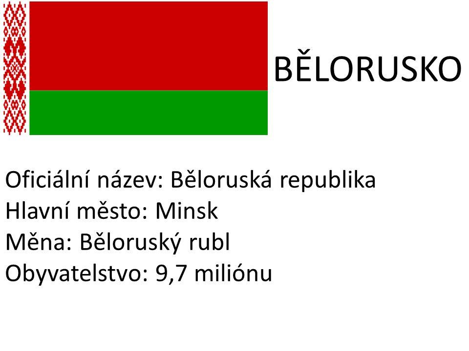 BĚLORUSKO Oficiální název: Běloruská republika Hlavní město: Minsk Měna: Běloruský rubl Obyvatelstvo: 9,7 miliónu