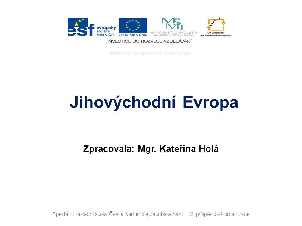 Název projektu Moderní škola Registrační číslo projektu CZ.1.07/1.4.00/21.3202 Označení klíčové aktivity VY_32_INOVACE_53_Z_09 Předmět ZEMĚPIS Téma Jihovýchodní Evropa Autor Mgr.