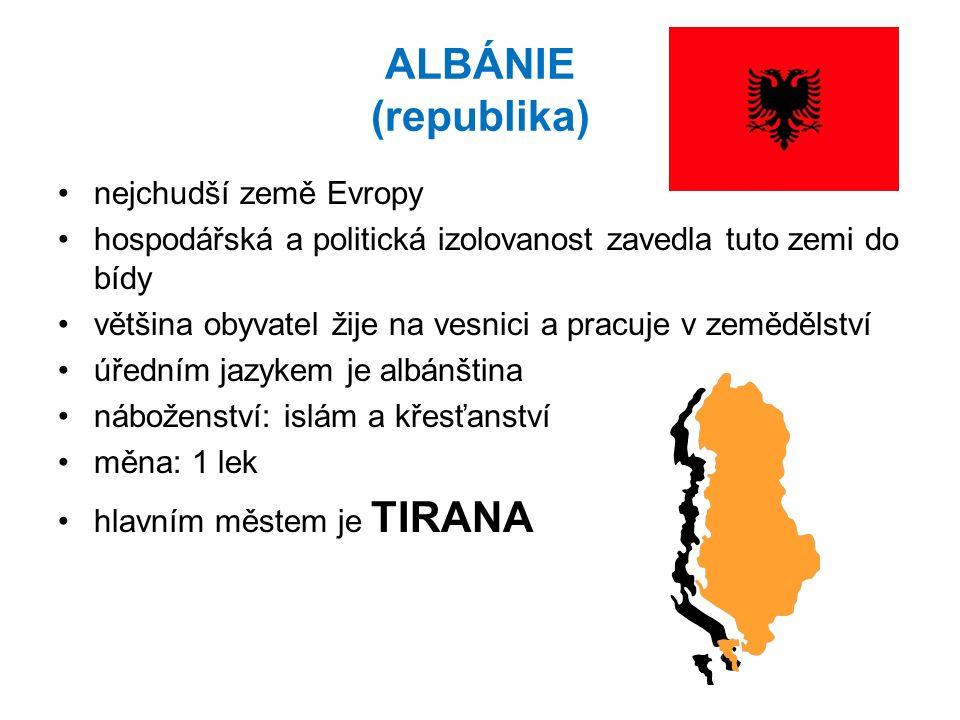 ALBÁNIE (republika) nejchudší země Evropy hospodářská a politická izolovanost zavedla tuto zemi do bídy většina obyvatel žije na vesnici a pracuje v z