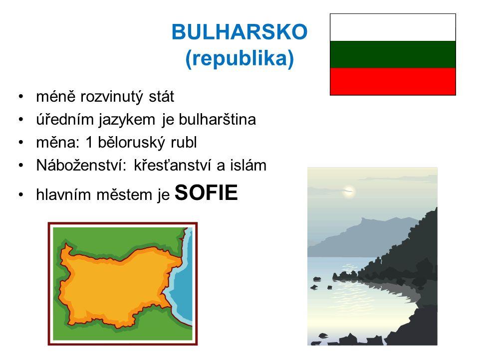 BULHARSKO (republika) méně rozvinutý stát úředním jazykem je bulharština měna: 1 běloruský rubl Náboženství: křesťanství a islám hlavním městem je SOF