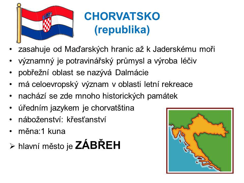 CHORVATSKO (republika) zasahuje od Maďarských hranic až k Jaderskému moři významný je potravinářský průmysl a výroba léčiv pobřežní oblast se nazývá D