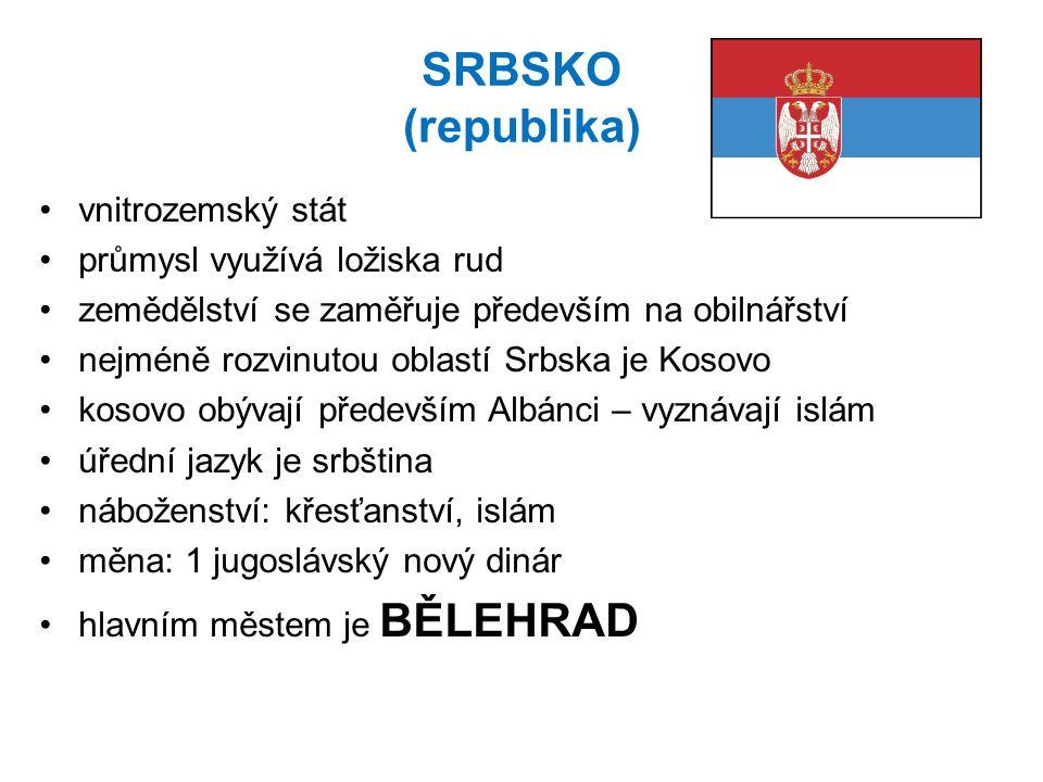 SRBSKO (republika) vnitrozemský stát průmysl využívá ložiska rud zemědělství se zaměřuje především na obilnářství nejméně rozvinutou oblastí Srbska je