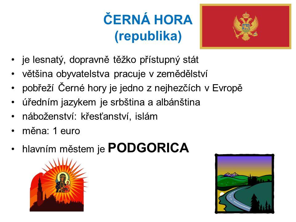 ČERNÁ HORA (republika) je lesnatý, dopravně těžko přístupný stát většina obyvatelstva pracuje v zemědělství pobřeží Černé hory je jedno z nejhezčích v