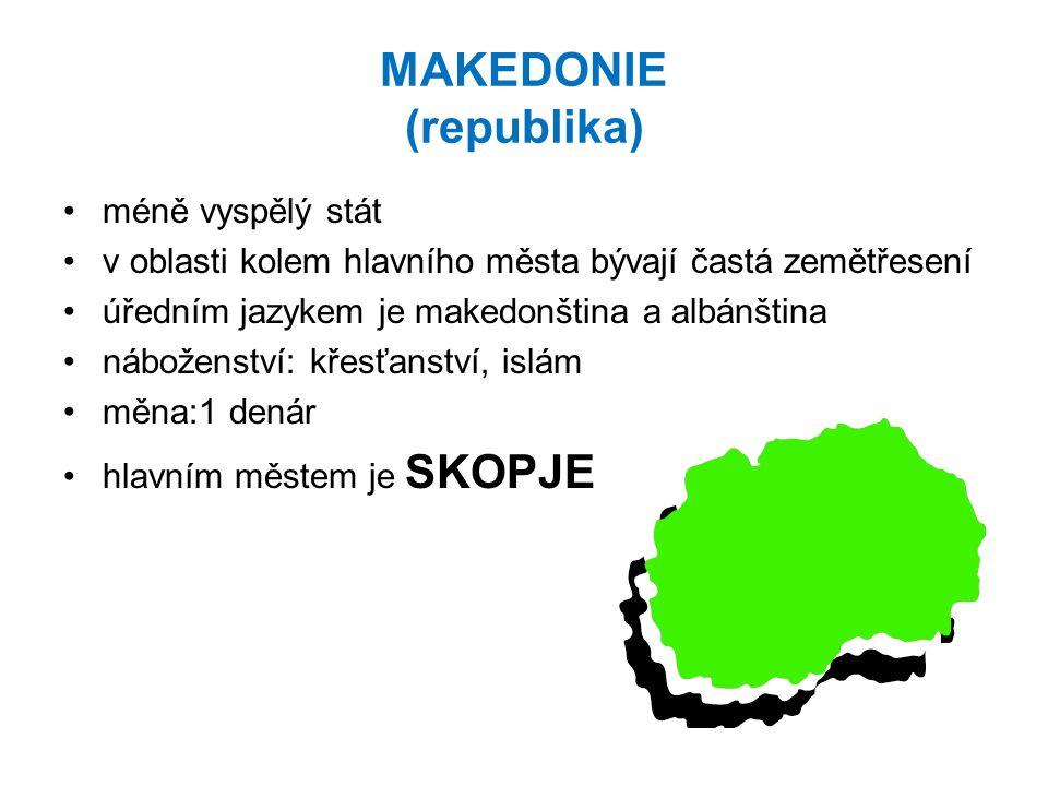 MAKEDONIE (republika) méně vyspělý stát v oblasti kolem hlavního města bývají častá zemětřesení úředním jazykem je makedonština a albánština náboženst
