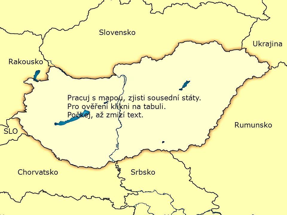  Maďarsko sousedí se Slovenskem, Rakouskem, Chorvatskem, Srbskem, Rumunskem, Ukrajinou a Slovinskem