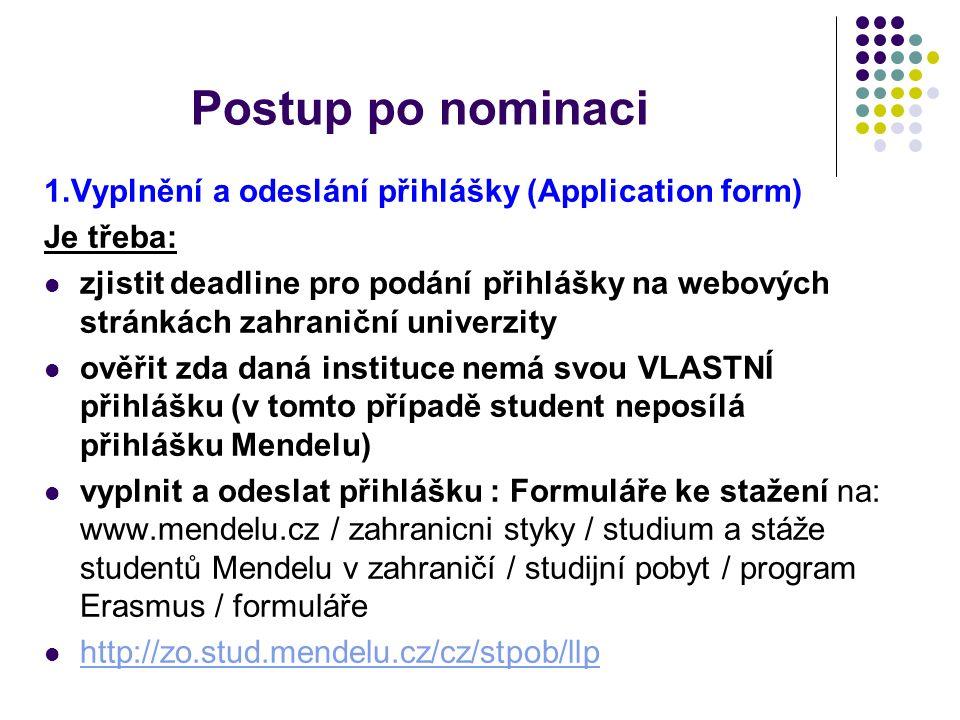 1.Vyplnění a odeslání přihlášky (Application form) Je třeba: zjistit deadline pro podání přihlášky na webových stránkách zahraniční univerzity ověřit