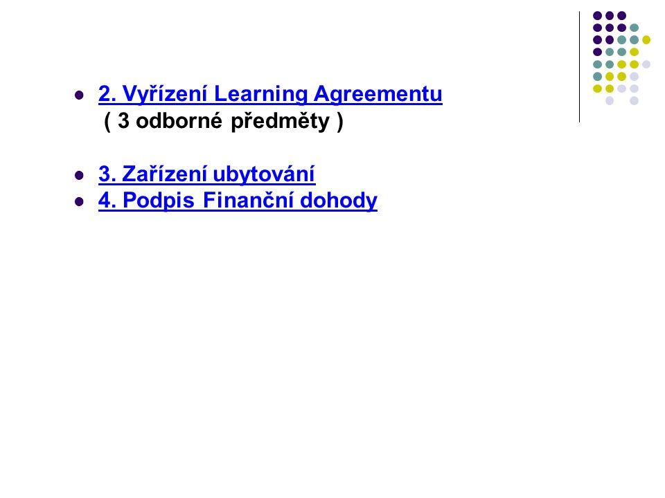 2. Vyřízení Learning Agreementu ( 3 odborné předměty ) 3. Zařízení ubytování 4. Podpis Finanční dohody
