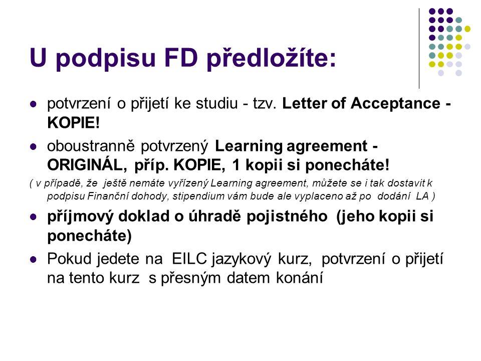 U podpisu FD předložíte: potvrzení o přijetí ke studiu - tzv. Letter of Acceptance - KOPIE! oboustranně potvrzený Learning agreement - ORIGINÁL, příp.