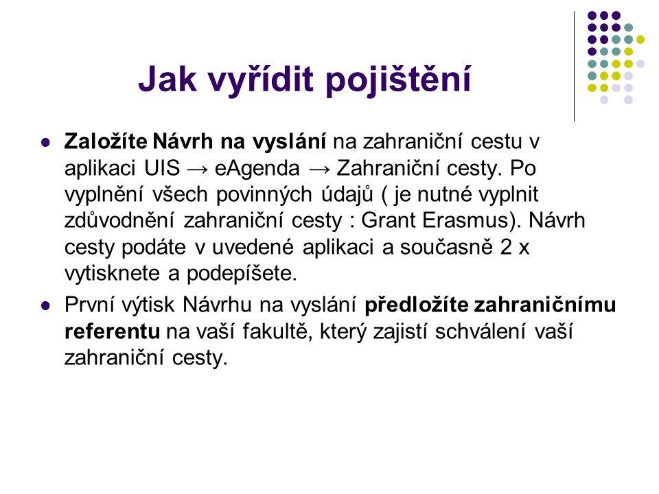 Jak vyřídit pojištění Založíte Návrh na vyslání na zahraniční cestu v aplikaci UIS → eAgenda → Zahraniční cesty. Po vyplnění všech povinných údajů ( j