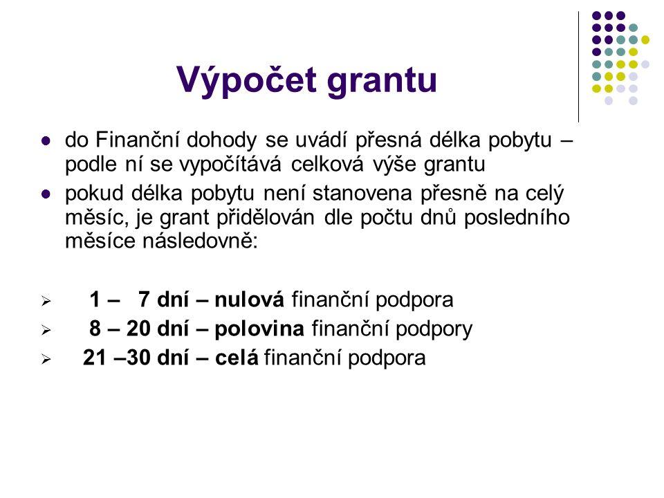 Výpočet grantu do Finanční dohody se uvádí přesná délka pobytu – podle ní se vypočítává celková výše grantu pokud délka pobytu není stanovena přesně na celý měsíc, je grant přidělován dle počtu dnů posledního měsíce následovně:  1 – 7 dní – nulová finanční podpora  8 – 20 dní – polovina finanční podpory  21 –30 dní – celá finanční podpora