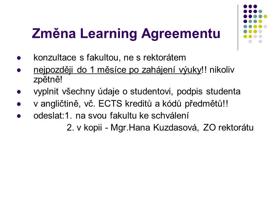 Změna Learning Agreementu konzultace s fakultou, ne s rektorátem nejpozději do 1 měsíce po zahájení výuky!! nikoliv zpětně! vyplnit všechny údaje o st
