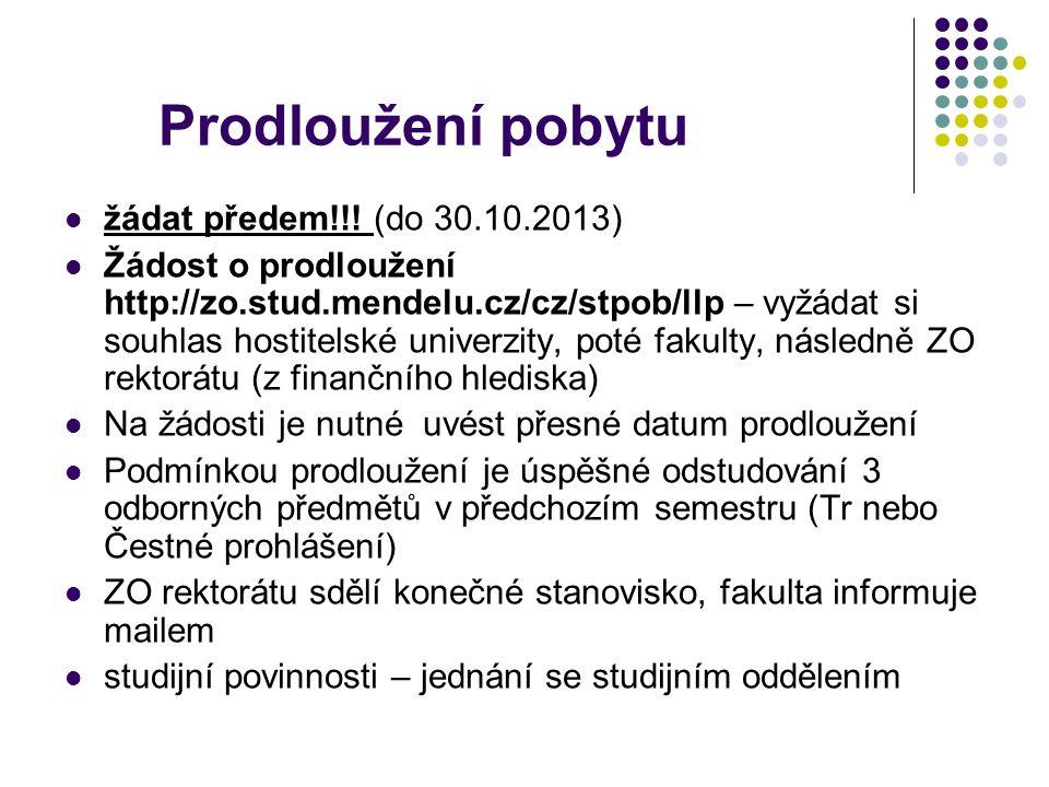Prodloužení pobytu žádat předem!!! (do 30.10.2013) Žádost o prodloužení http://zo.stud.mendelu.cz/cz/stpob/llp – vyžádat si souhlas hostitelské univer
