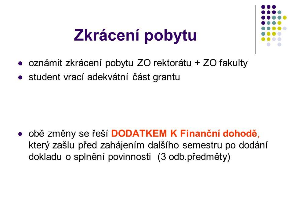 Zkrácení pobytu oznámit zkrácení pobytu ZO rektorátu + ZO fakulty student vrací adekvátní část grantu obě změny se řeší DODATKEM K Finanční dohodě, kt