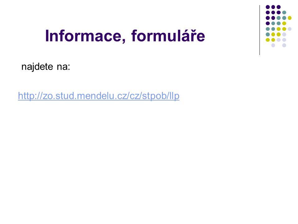 Informace, formuláře najdete na: http://zo.stud.mendelu.cz/cz/stpob/llp
