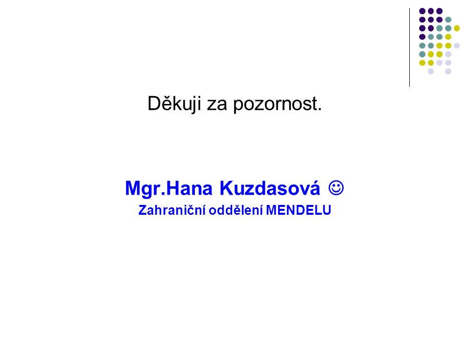 Děkuji za pozornost. Mgr.Hana Kuzdasová Zahraniční oddělení MENDELU