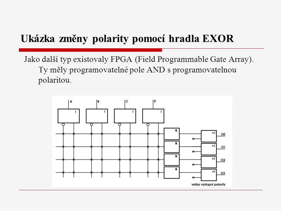 Ukázka změny polarity pomocí hradla EXOR Jako další typ existovaly FPGA (Field Programmable Gate Array).